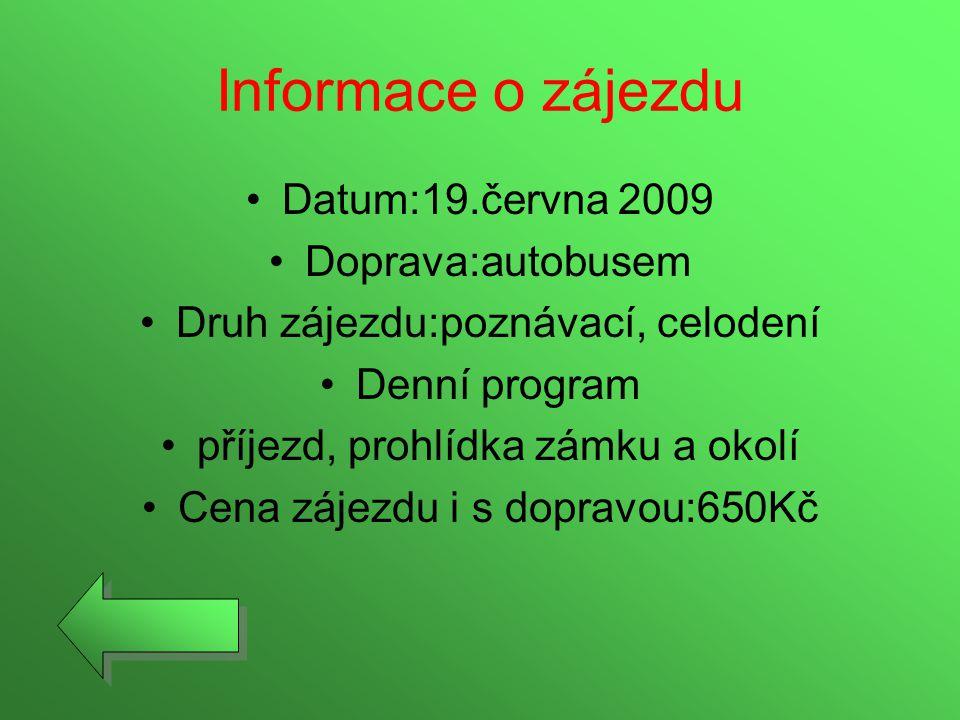 Informace o zájezdu •Datum:19.června 2009 •Doprava:autobusem •Druh zájezdu:poznávací, celodení •Denní program •příjezd, prohlídka zámku a okolí •Cena
