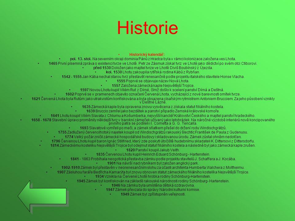 Historie •Historický kalendář: •pol. 13. stol. Na severním okraji dominia Pánů z Hradce byla v rámci kolonizace založena ves Lhota. •1465 První písemn