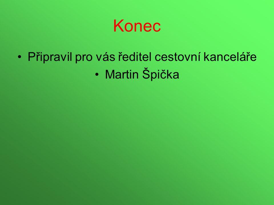Konec •Připravil pro vás ředitel cestovní kanceláře •Martin Špička