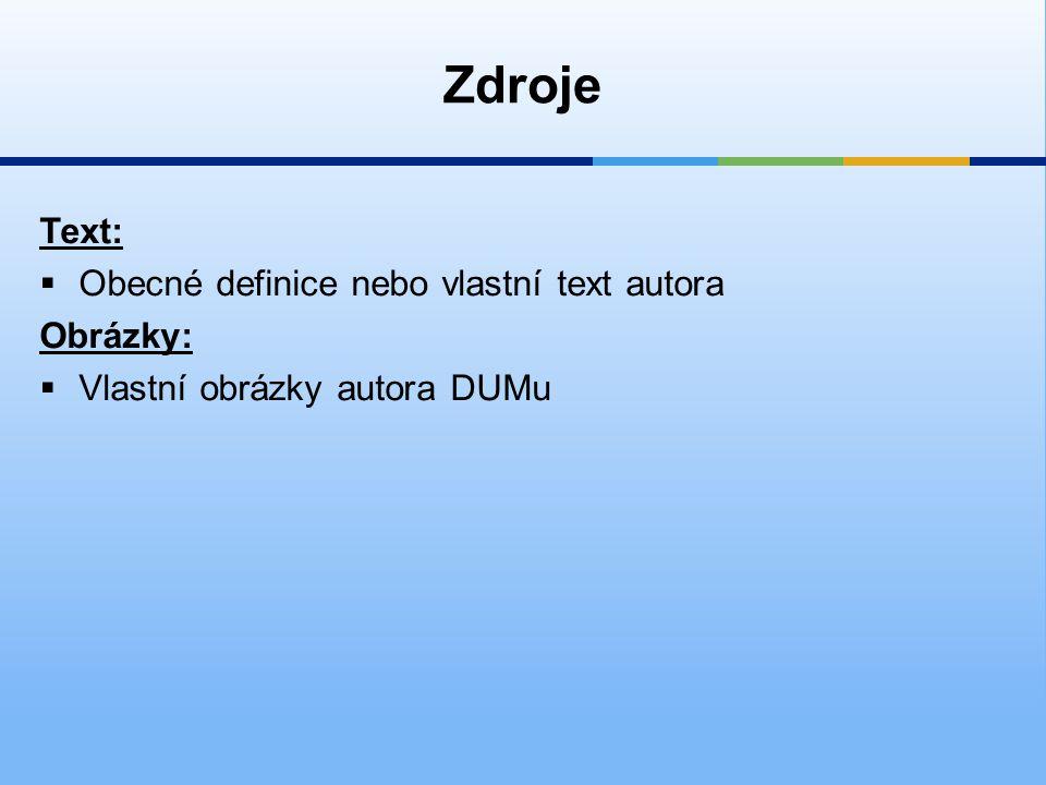 Zdroje Text:  Obecné definice nebo vlastní text autora Obrázky:  Vlastní obrázky autora DUMu