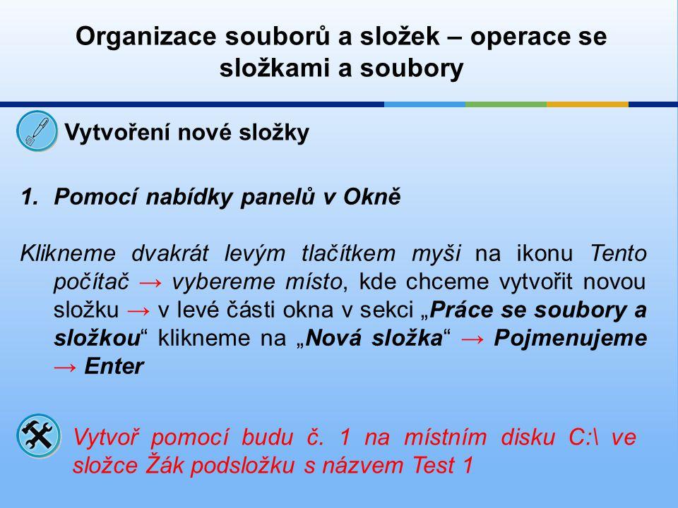 Organizace souborů a složek – operace se složkami a soubory Vytvoření nové složky 1.Pomocí nabídky panelů v Okně Klikneme dvakrát levým tlačítkem myši