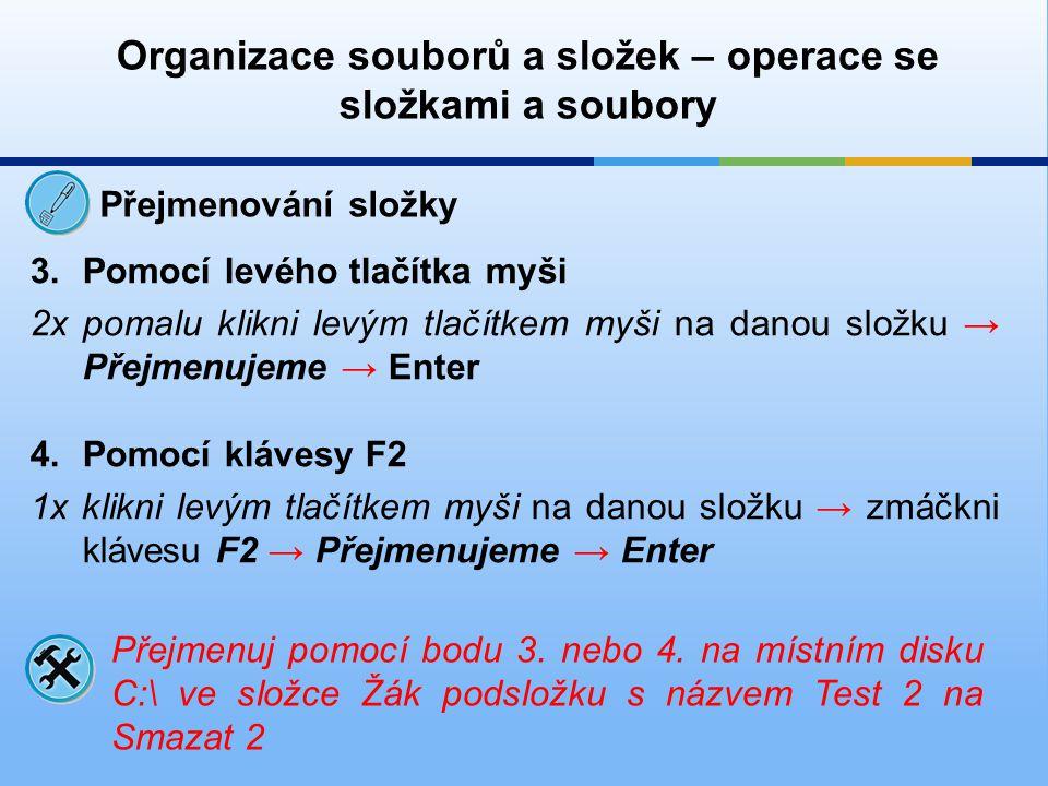 Organizace souborů a složek – operace se složkami a soubory Přejmenování složky 3.Pomocí levého tlačítka myši 2x pomalu klikni levým tlačítkem myši na