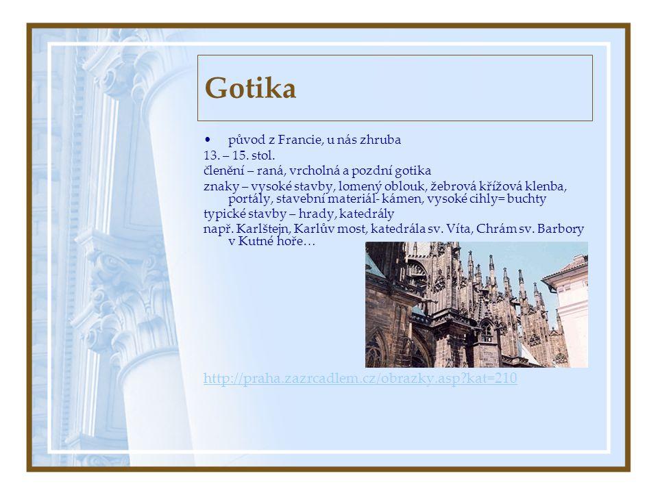 Gotika •původ z Francie, u nás zhruba 13. – 15. stol. členění – raná, vrcholná a pozdní gotika znaky – vysoké stavby, lomený oblouk, žebrová křížová k