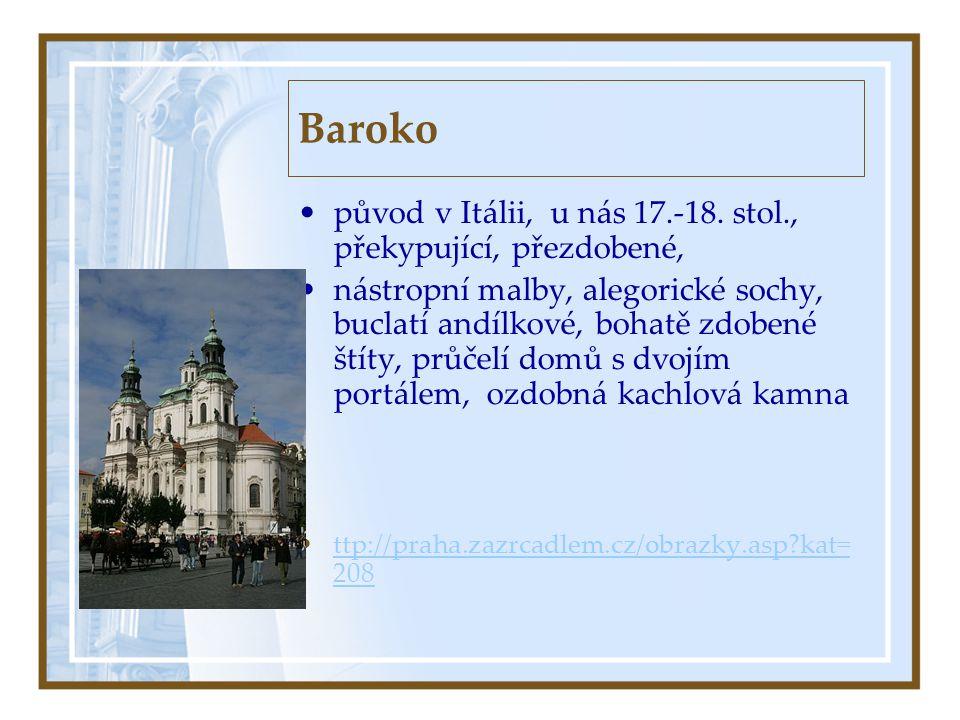 Baroko •původ v Itálii, u nás 17.-18. stol., překypující, přezdobené, •nástropní malby, alegorické sochy, buclatí andílkové, bohatě zdobené štíty, prů