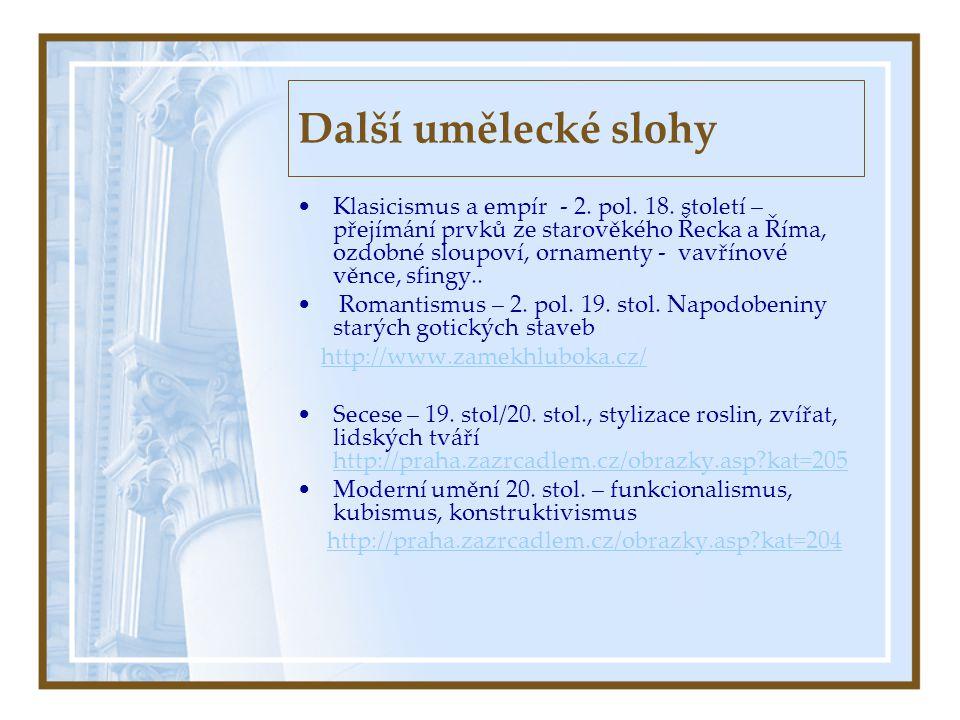 Další umělecké slohy •Klasicismus a empír - 2. pol. 18. století – přejímání prvků ze starověkého Řecka a Říma, ozdobné sloupoví, ornamenty - vavřínové