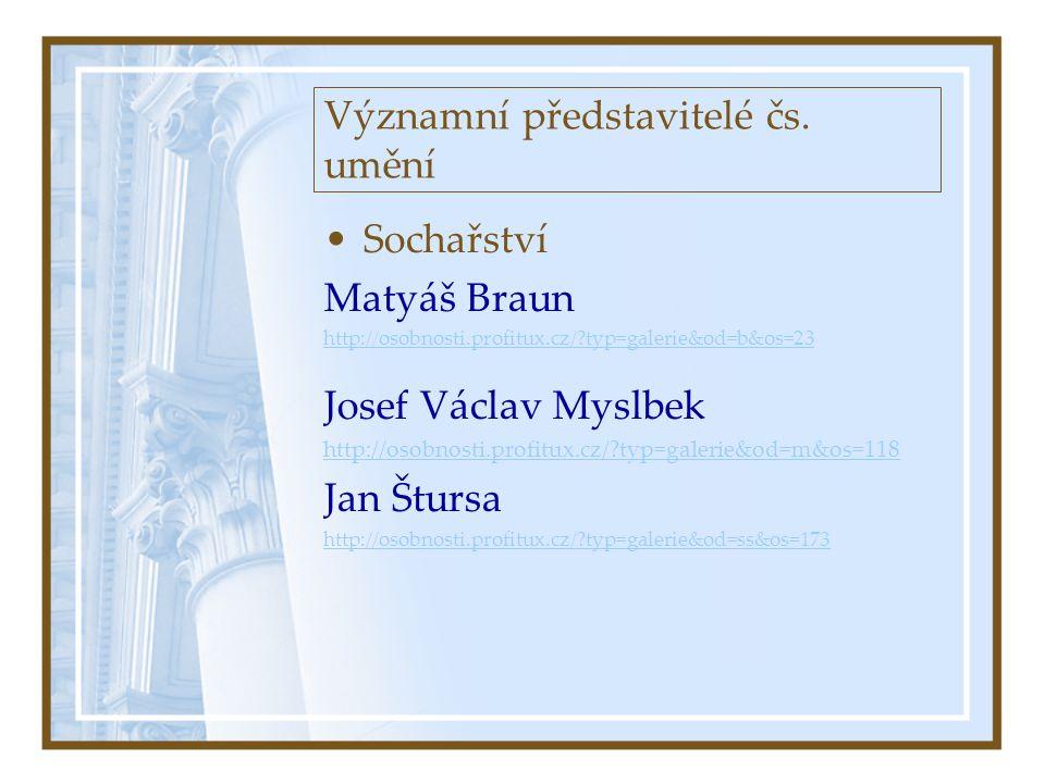 Významní představitelé čs. umění •Sochařství Matyáš Braun http://osobnosti.profitux.cz/?typ=galerie&od=b&os=23 Josef Václav Myslbek http://osobnosti.p