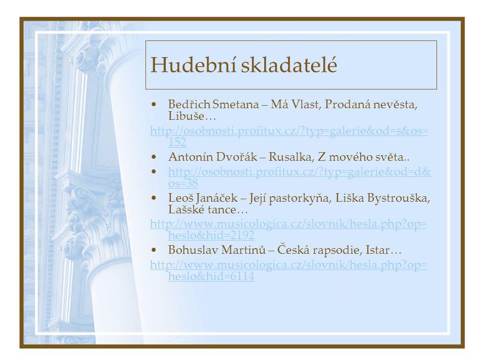 Hudební skladatelé •Bedřich Smetana – Má Vlast, Prodaná nevěsta, Libuše… http://osobnosti.profitux.cz/?typ=galerie&od=s&os= 152 •Antonín Dvořák – Rusalka, Z mového světa..