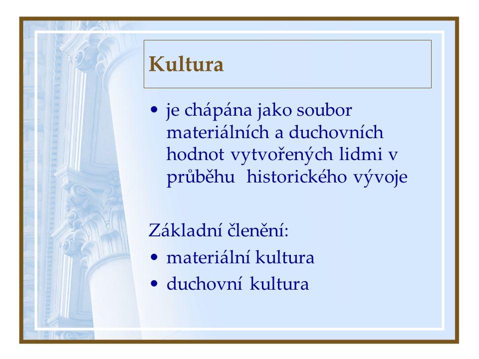 Kultura •j•je chápána jako soubor materiálních a duchovních hodnot vytvořených lidmi v průběhu historického vývoje Základní členění: •m•materiální kul