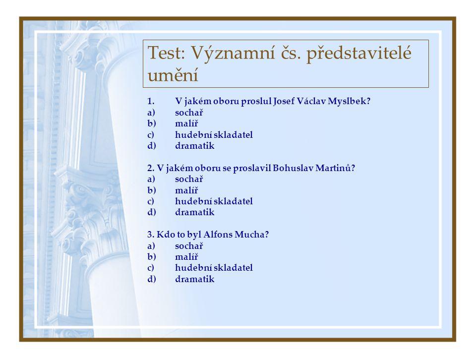 Test: Významní čs.představitelé umění 1.V jakém oboru proslul Josef Václav Myslbek.