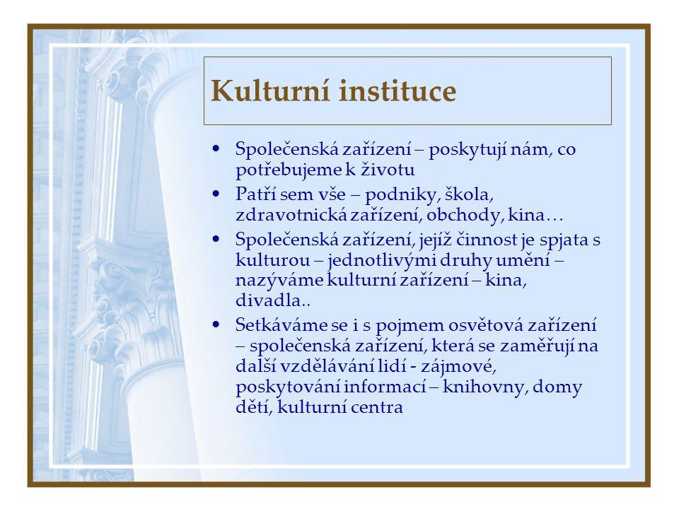 Kulturní instituce •Společenská zařízení – poskytují nám, co potřebujeme k životu •Patří sem vše – podniky, škola, zdravotnická zařízení, obchody, kin