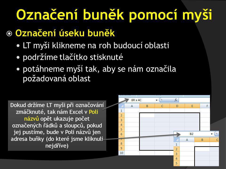 Označení sloupců, řádků nebo celé tabulky  celý sloupec označíme kliknutím LT myši na jeho jméno (na písmeno v záhlaví, pokud budeme mít LT stisknuté a popojedeme, můžeme označit více sloupců najednou)  celý řádek označíme kliknutím LT myši na jeho číslo (pokud budeme mít LT stisknuté a popojedeme, můžeme označit více řádků najednou)  celou tabulku označíme kliknutím na tlačítko v levém horním rohu tabulky