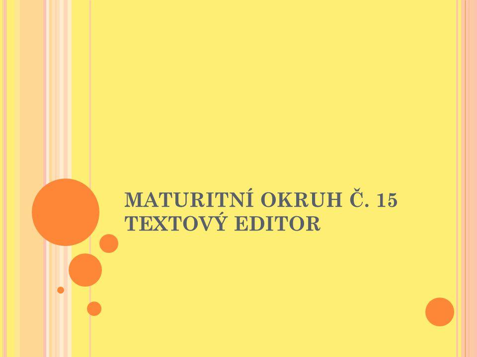 MATURITNÍ OKRUH Č. 15 TEXTOVÝ EDITOR