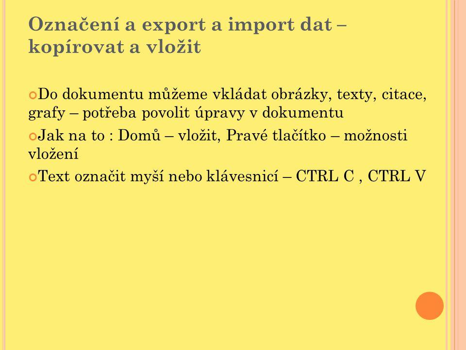 Označení a export a import dat – kopírovat a vložit Do dokumentu můžeme vkládat obrázky, texty, citace, grafy – potřeba povolit úpravy v dokumentu Jak