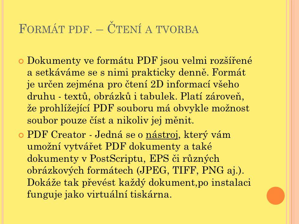 F ORMÁT PDF. – Č TENÍ A TVORBA Dokumenty ve formátu PDF jsou velmi rozšířené a setkáváme se s nimi prakticky denně. Formát je určen zejména pro čtení