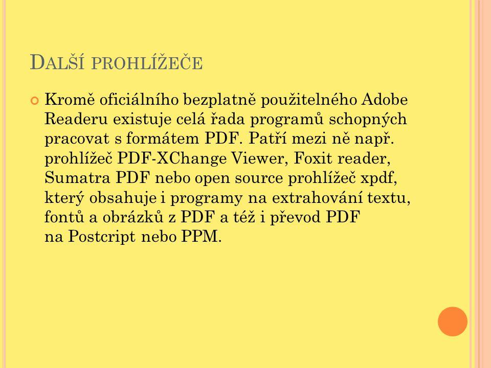 D ALŠÍ PROHLÍŽEČE Kromě oficiálního bezplatně použitelného Adobe Readeru existuje celá řada programů schopných pracovat s formátem PDF. Patří mezi ně