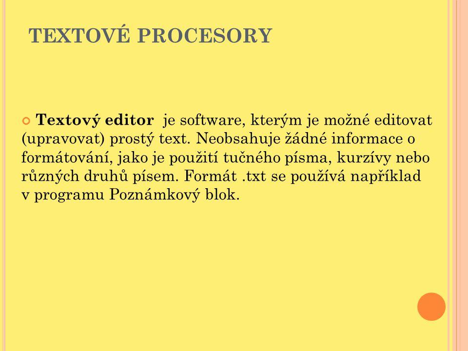TEXTOVÉ PROCESORY Textový editor je software, kterým je možné editovat (upravovat) prostý text. Neobsahuje žádné informace o formátování, jako je použ