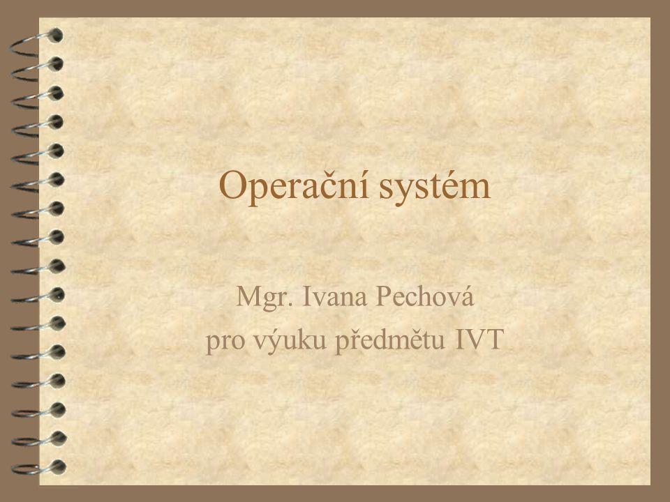 Operační systém Mgr. Ivana Pechová pro výuku předmětu IVT