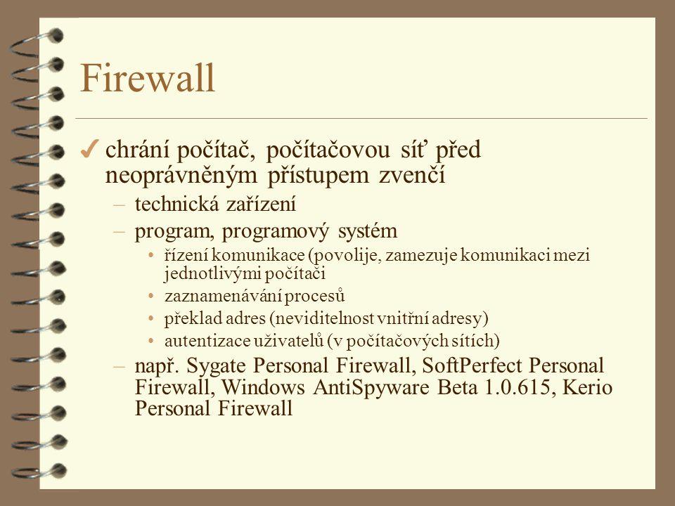 Firewall 4 chrání počítač, počítačovou síť před neoprávněným přístupem zvenčí –technická zařízení –program, programový systém •řízení komunikace (povolije, zamezuje komunikaci mezi jednotlivými počítači •zaznamenávání procesů •překlad adres (neviditelnost vnitřní adresy) •autentizace uživatelů (v počítačových sítích) –např.