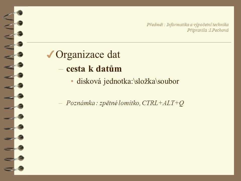 Předmět : Informatika a výpočetní technika Připravila :I.Pechová 4 Organizace dat –cesta k datům •disková jednotka:\složka\soubor –Poznámka : zpětné lomítko, CTRL+ALT+Q