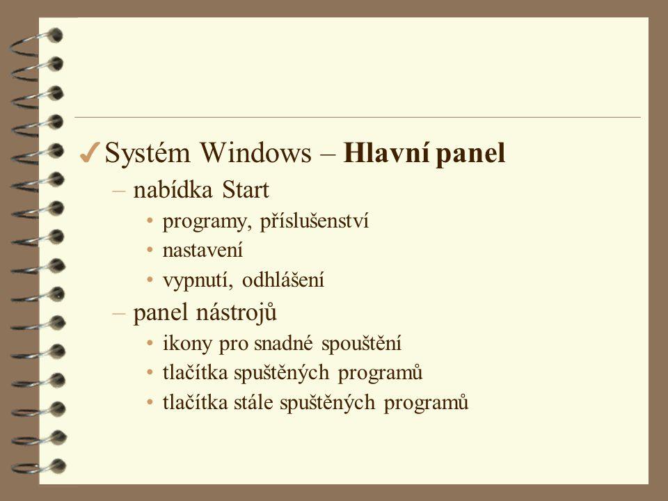 4 Systém Windows – Hlavní panel –nabídka Start •programy, příslušenství •nastavení •vypnutí, odhlášení –panel nástrojů •ikony pro snadné spouštění •tlačítka spuštěných programů •tlačítka stále spuštěných programů