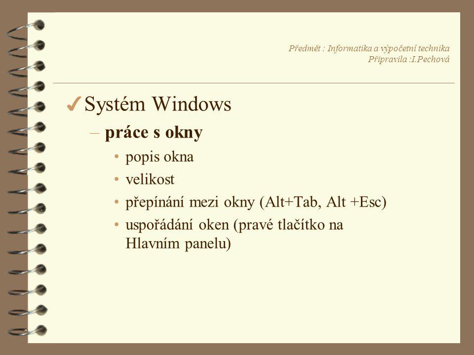 Předmět : Informatika a výpočetní technika Připravila :I.Pechová 4 Systém Windows –práce s okny •popis okna •velikost •přepínání mezi okny (Alt+Tab, Alt +Esc) •uspořádání oken (pravé tlačítko na Hlavním panelu)