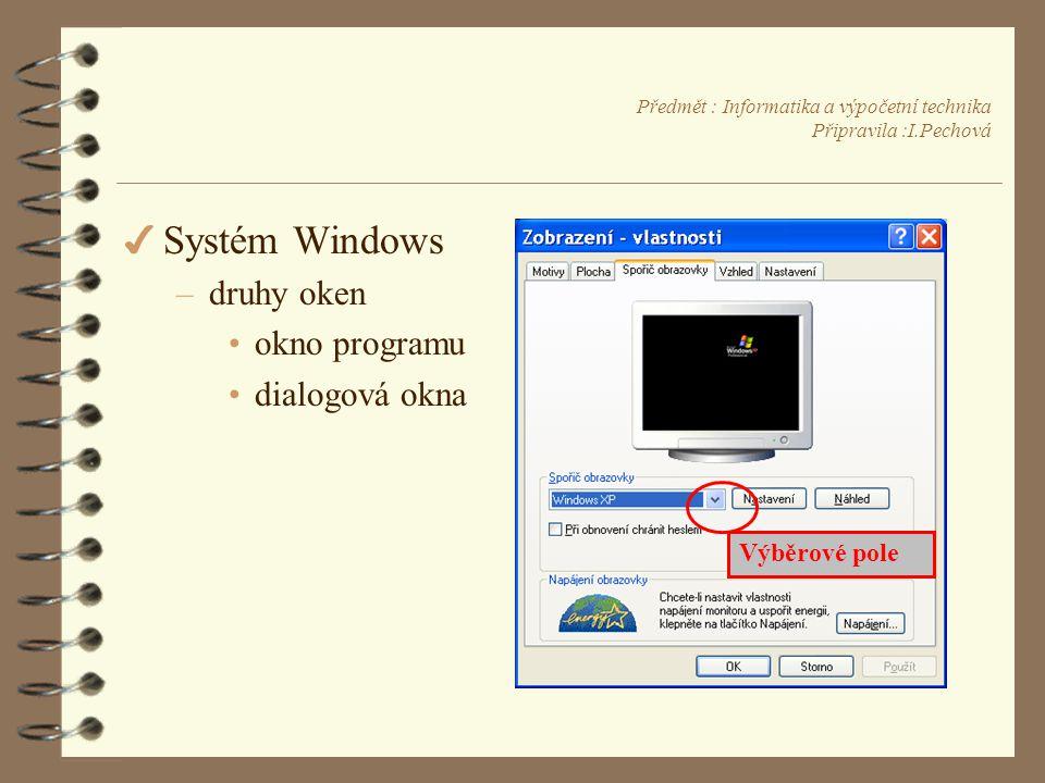 Předmět : Informatika a výpočetní technika Připravila :I.Pechová 4 Systém Windows –druhy oken •okno programu •dialogová okna Výběrové pole