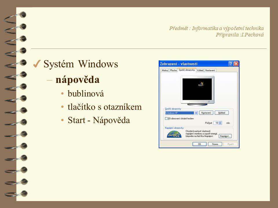 Předmět : Informatika a výpočetní technika Připravila :I.Pechová 4 Systém Windows –nápověda •bublinová •tlačítko s otazníkem •Start - Nápověda