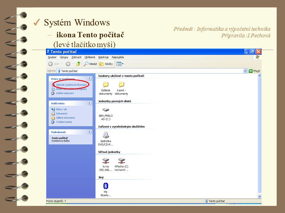 Předmět : Informatika a výpočetní technika Připravila :I.Pechová 4 Systém Windows –ikona Tento počítač (levé tlačítko myši)
