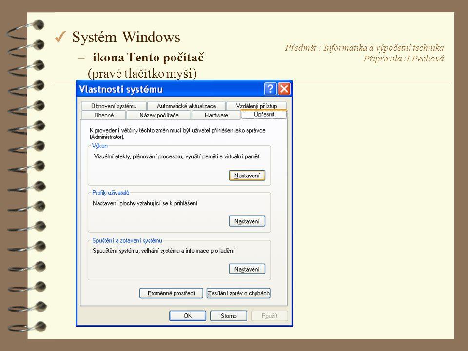 Předmět : Informatika a výpočetní technika Připravila :I.Pechová 4 Systém Windows –ikona Tento počítač (pravé tlačítko myši)