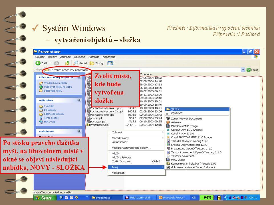 Předmět : Informatika a výpočetní technika Připravila :I.Pechová 4 Systém Windows –vytváření objektů – složka Po stisku pravého tlačítka myši, na libovolném místě v okně se objeví následující nabídka, NOVÝ - SLOŽKA Zvolit místo, kde bude vytvořena složka
