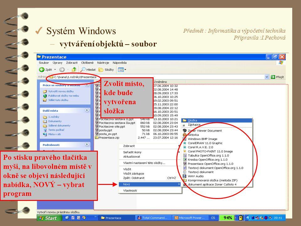 Předmět : Informatika a výpočetní technika Připravila :I.Pechová 4 Systém Windows –vytváření objektů – soubor Po stisku pravého tlačítka myši, na libovolném místě v okně se objeví následující nabídka, NOVÝ – vybrat program Zvolit místo, kde bude vytvořena složka
