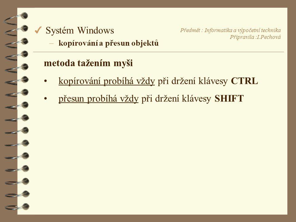 Předmět : Informatika a výpočetní technika Připravila :I.Pechová 4 Systém Windows –kopírování a přesun objektů metoda tažením myši •kopírování probíhá vždy při držení klávesy CTRL •přesun probíhá vždy při držení klávesy SHIFT