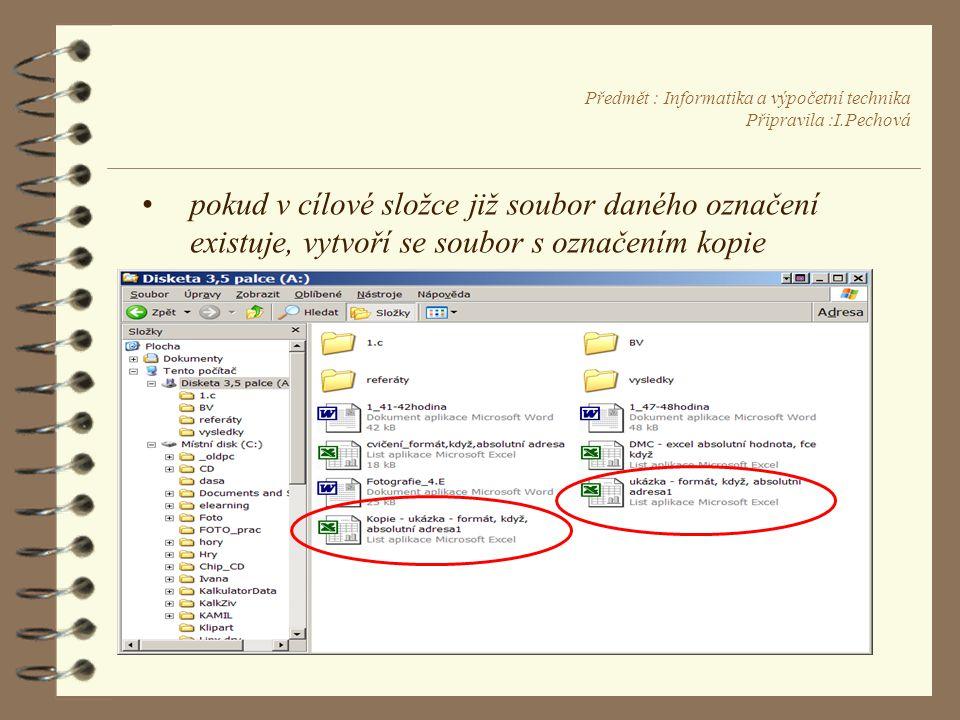 Předmět : Informatika a výpočetní technika Připravila :I.Pechová •pokud v cílové složce již soubor daného označení existuje, vytvoří se soubor s označením kopie