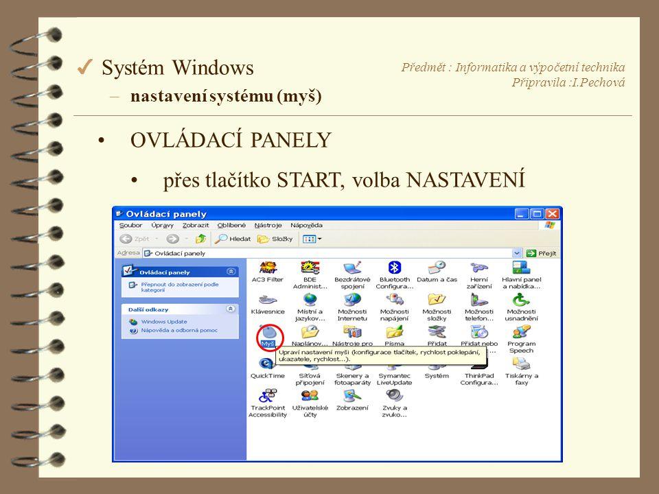 Předmět : Informatika a výpočetní technika Připravila :I.Pechová 4 Systém Windows –nastavení systému (myš) •OVLÁDACÍ PANELY •přes tlačítko START, volba NASTAVENÍ