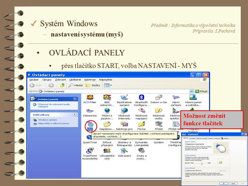Předmět : Informatika a výpočetní technika Připravila :I.Pechová 4 Systém Windows –nastavení systému (myš) •OVLÁDACÍ PANELY •přes tlačítko START, volba NASTAVENÍ - MYŠ Možnost změnit funkce tlačítek