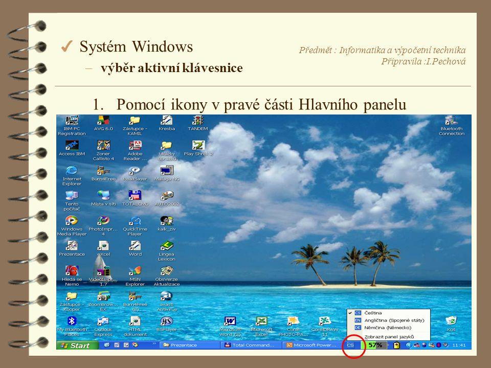 Předmět : Informatika a výpočetní technika Připravila :I.Pechová 4 Systém Windows –výběr aktivní klávesnice 1.Pomocí ikony v pravé části Hlavního panelu