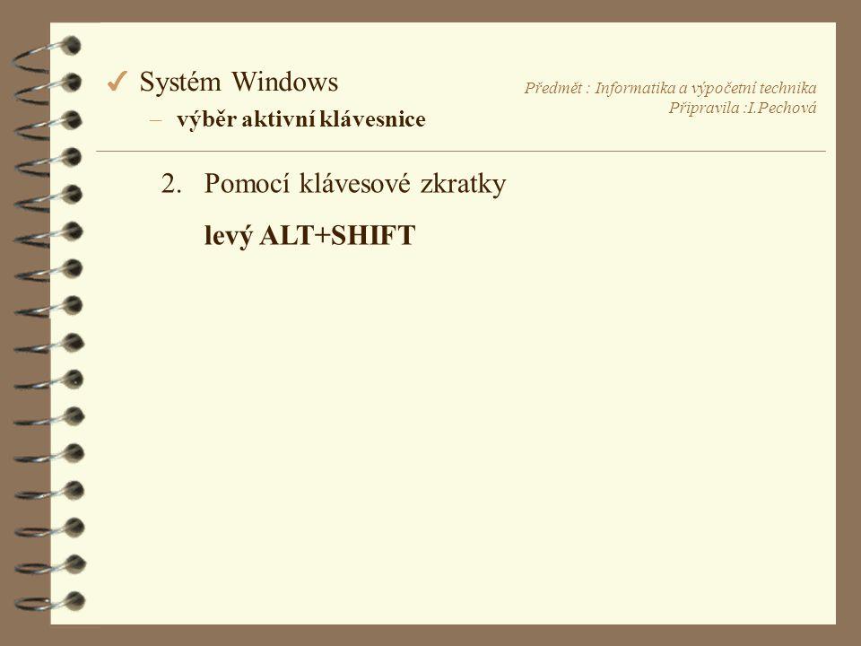 Předmět : Informatika a výpočetní technika Připravila :I.Pechová 4 Systém Windows –výběr aktivní klávesnice 2.Pomocí klávesové zkratky levý ALT+SHIFT