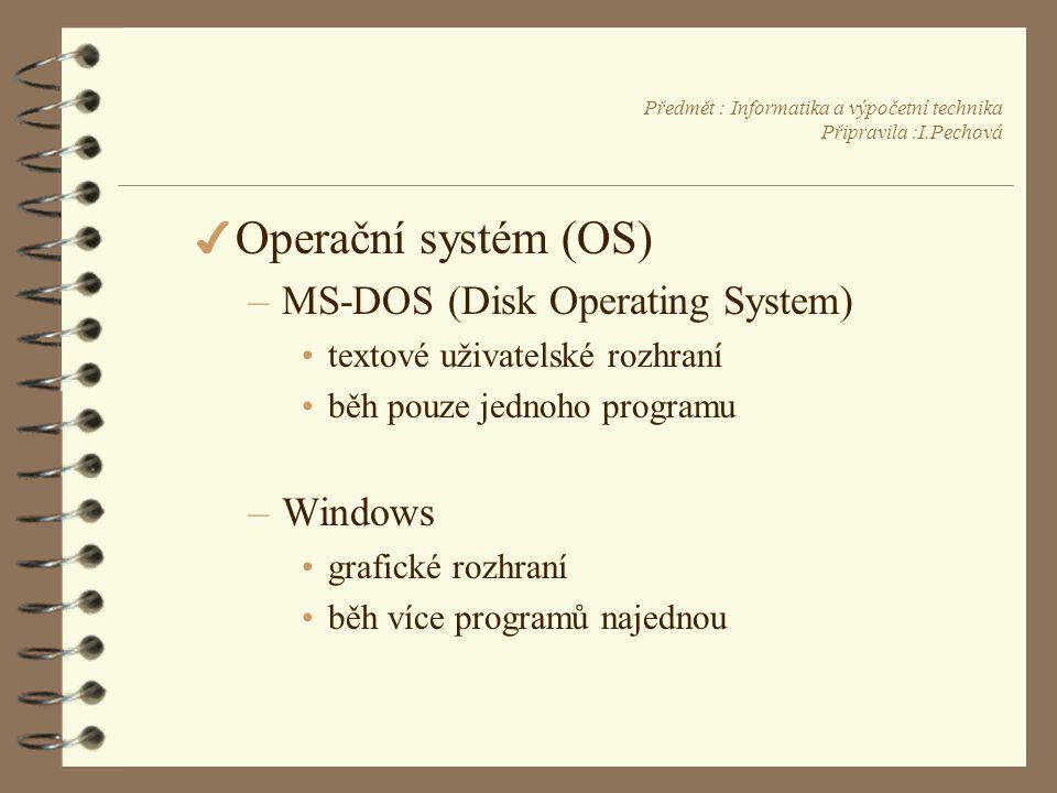 Předmět : Informatika a výpočetní technika Připravila :I.Pechová 4 Operační systém (OS) –MS-DOS (Disk Operating System) •textové uživatelské rozhraní •běh pouze jednoho programu –Windows •grafické rozhraní •běh více programů najednou