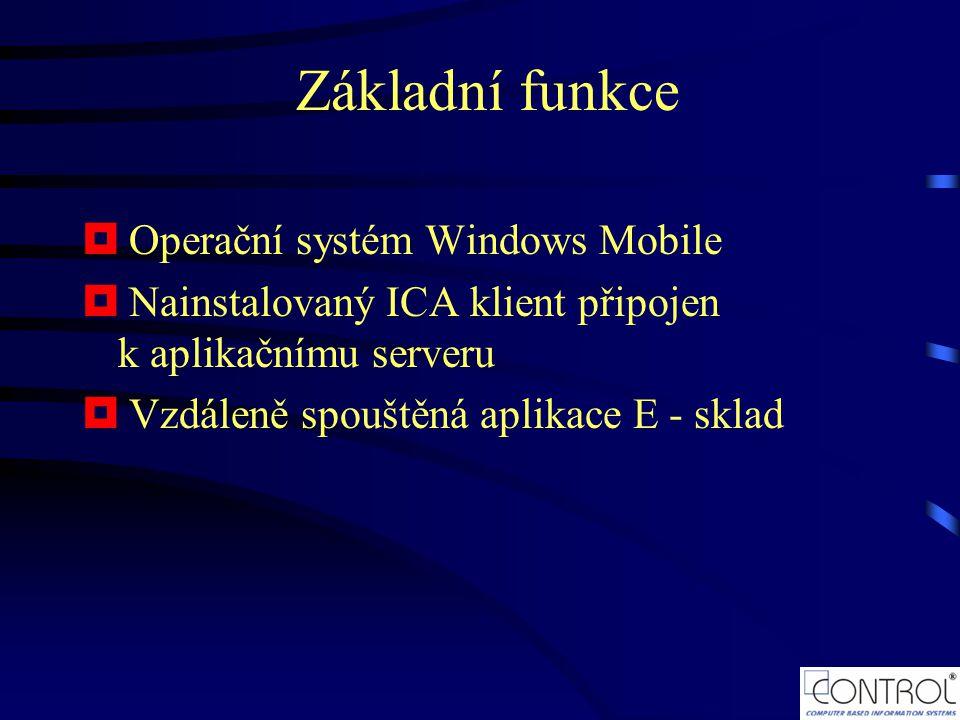Základní funkce  Operační systém Windows Mobile  Nainstalovaný ICA klient připojen k aplikačnímu serveru  Vzdáleně spouštěná aplikace E - sklad