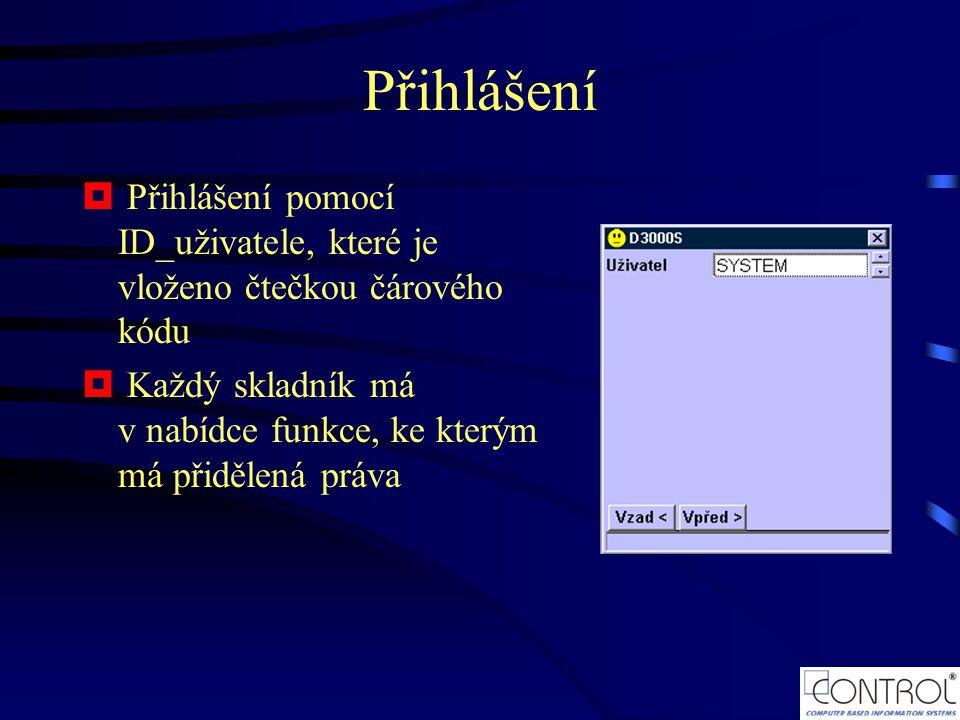 Přihlášení  Přihlášení pomocí ID_uživatele, které je vloženo čtečkou čárového kódu  Každý skladník má v nabídce funkce, ke kterým má přidělená práva