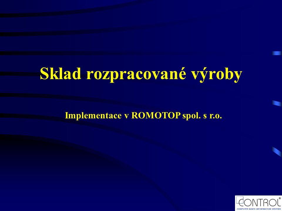 Sklad rozpracované výroby Implementace v ROMOTOP spol. s r.o.