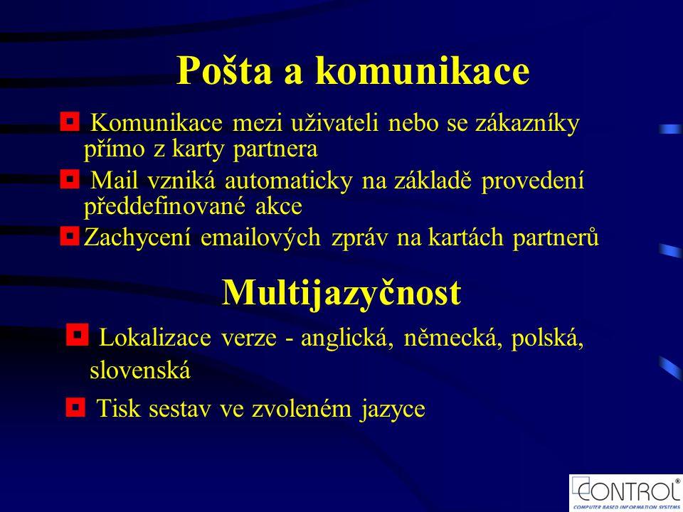  Komunikace mezi uživateli nebo se zákazníky přímo z karty partnera  Mail vzniká automaticky na základě provedení předdefinované akce  Zachycení emailových zpráv na kartách partnerů Multijazyčnost Pošta a komunikace  Lokalizace verze - anglická, německá, polská, slovenská  Tisk sestav ve zvoleném jazyce