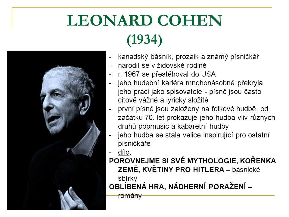 LEONARD COHEN (1934) -kanadský básník, prozaik a známý písničkář -narodil se v židovské rodině -r. 1967 se přestěhoval do USA -jeho hudební kariéra mn