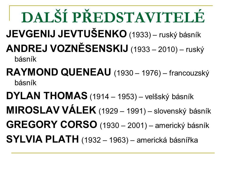 DALŠÍ PŘEDSTAVITELÉ JEVGENIJ JEVTUŠENKO (1933) – ruský básník ANDREJ VOZNĚSENSKIJ (1933 – 2010) – ruský básník RAYMOND QUENEAU (1930 – 1976) – francou