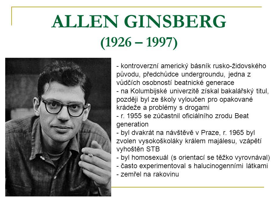 ALLEN GINSBERG (1926 – 1997) - kontroverzní americký básník rusko-židovského původu, předchůdce undergroundu, jedna z vůdčích osobností beatnické gene