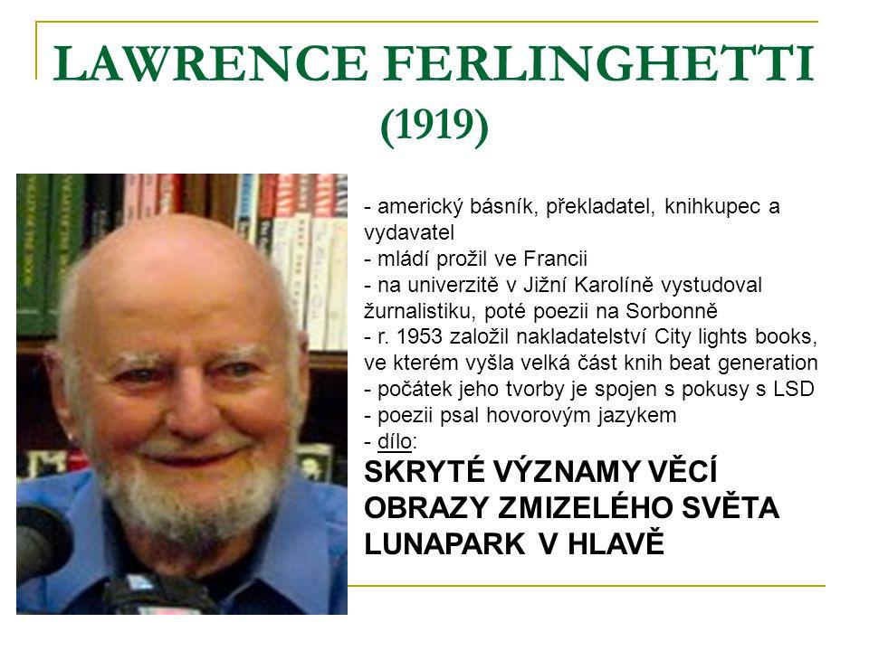 LAWRENCE FERLINGHETTI (1919) - americký básník, překladatel, knihkupec a vydavatel - mládí prožil ve Francii - na univerzitě v Jižní Karolíně vystudov