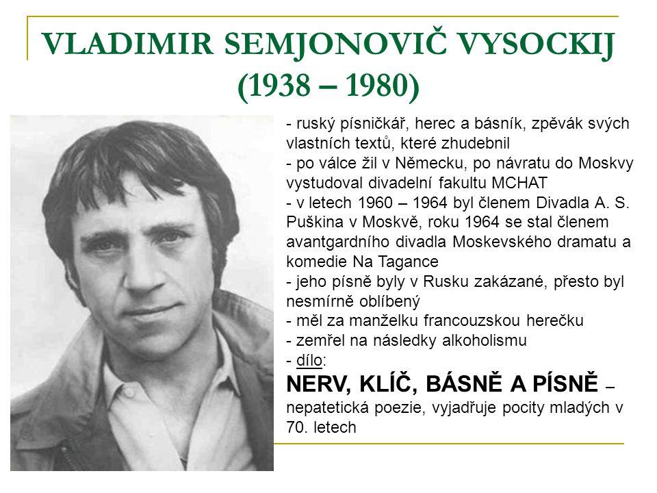 VLADIMIR SEMJONOVIČ VYSOCKIJ (1938 – 1980) - ruský písničkář, herec a básník, zpěvák svých vlastních textů, které zhudebnil - po válce žil v Německu,