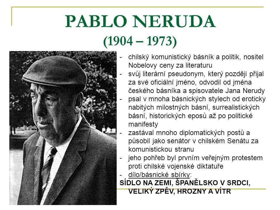 PABLO NERUDA (1904 – 1973) -chilský komunistický básník a politik, nositel Nobelovy ceny za literaturu -svůj literární pseudonym, který později přijal