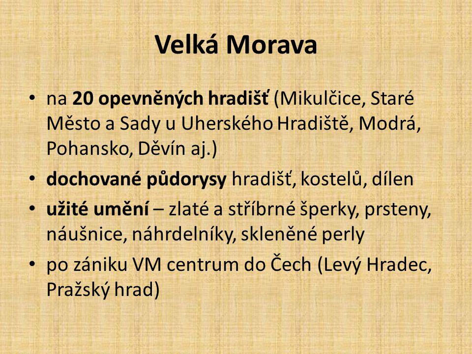 Velká Morava • na 20 opevněných hradišť (Mikulčice, Staré Město a Sady u Uherského Hradiště, Modrá, Pohansko, Děvín aj.) • dochované půdorysy hradišť,