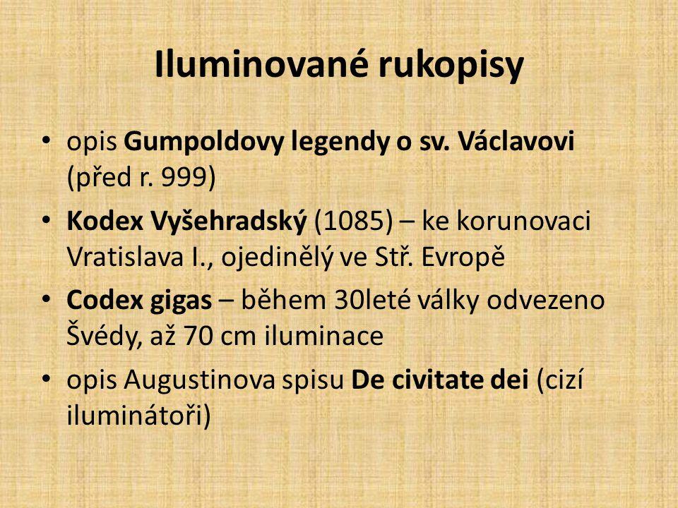 Iluminované rukopisy • opis Gumpoldovy legendy o sv. Václavovi (před r. 999) • Kodex Vyšehradský (1085) – ke korunovaci Vratislava I., ojedinělý ve St